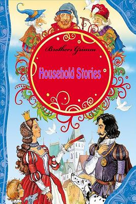 Household Stories by the Brothers Grimm - Grimm, Brothers