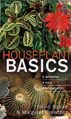 Houseplant Basics - Squire, David, and Crowther, Margaret