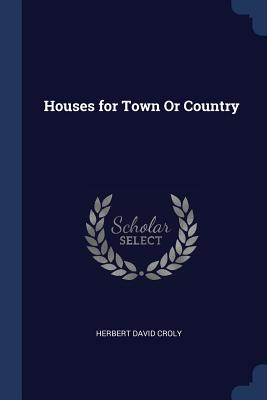Houses for Town or Country - Croly, Herbert David