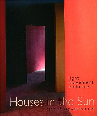 Houses in the Sun: Light, Movement, Embrace - House, Steven, and House, Cathi
