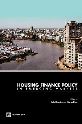 Housing Finance Policy in Emerging Markets - Chiquier, Loic (Editor), and Lea, Michael (Editor)