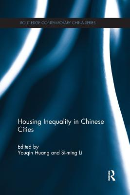 Housing Inequality in Chinese Cities - Huang, Youqin (Editor), and Li, Si-ming (Editor)