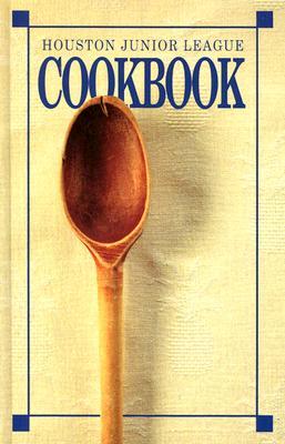 Houston Junior League Cookbook - Junior League of Houston, and The Junior League of Houston, Inc, and Favorite, Recipes Press (Producer)