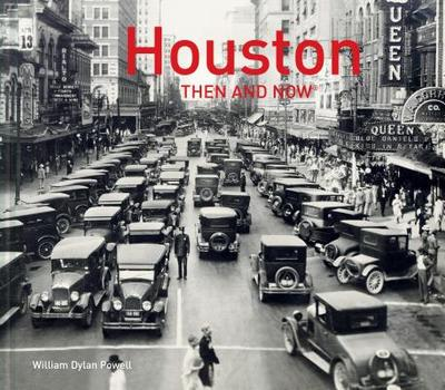 Houston Then and Now(r) - Powell, William Dylan