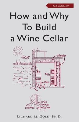 How and Why to Build a Wine Cellar - Gold, Richard M