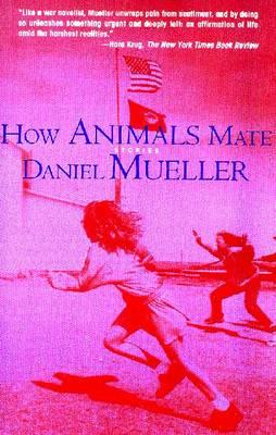 How Animals Mate: Stories - Mueller, Daniel