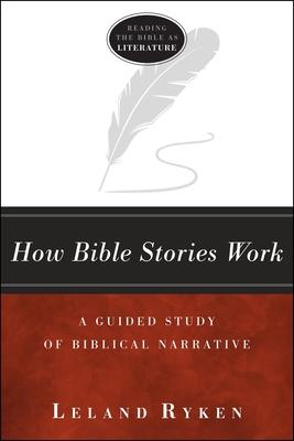 How Bible Stories Work: A Guided Study of Biblical Narrative - Ryken, Leland