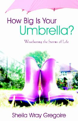 How Big Is Your Umbrella?: Weathering the Storms of Life - Gregoire, Sheila Wray