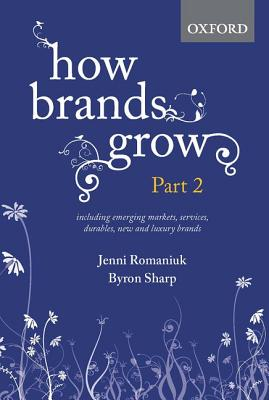 How Brands Grow: Part 2: Emerging Markets, Services, Durables, New and Luxury Brands - Romaniuk, Jenni, and Sharp, Byron