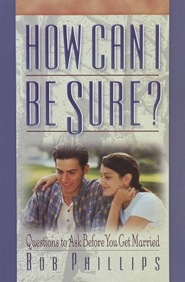 How Can I Be Sure?: Questions to Ask Before You Get Married - Phillips, Bob