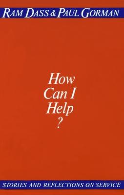 How Can I Help? - Dass, Ram, and Gorman, Paul