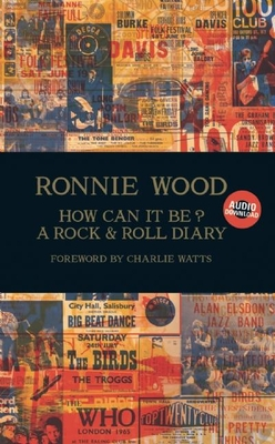 How Can It Be? a Rock & Roll Diary - Wood, Ronnie