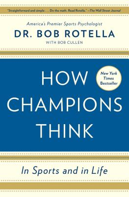 How Champions Think: In Sports and in Life - Rotella, Bob, Dr., and Cullen, Bob