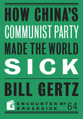 How China's Communist Party Made the World Sick - Gertz, Bill
