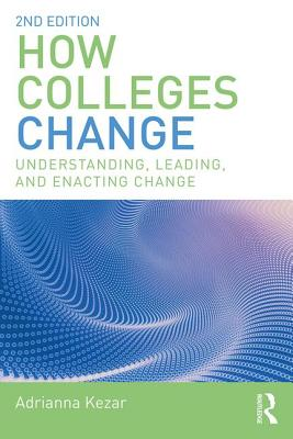 How Colleges Change: Understanding, Leading, and Enacting Change - Kezar, Adrianna