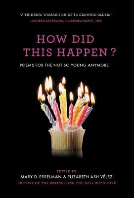 How Did This Happen?: Poems for the Not So Young Anymore - Esselman, Mary D