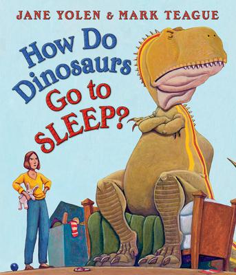 How Do Dinosaurs Go to Sleep? - Yolen, Jane, and Teague, Mark (Illustrator)