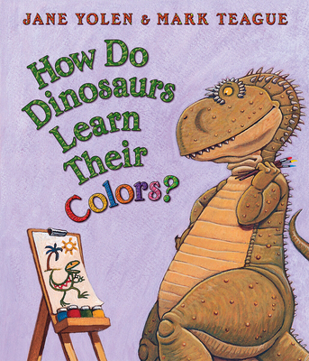 How Do Dinosaurs Learn Their Colors? - Yolen, Jane, and Teague, Mark (Illustrator)