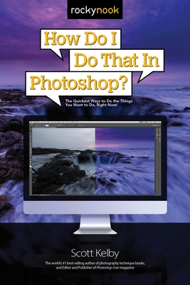 How Do I Do That in Photoshop?: The Quickest Ways to Do the Things You Want to Do, Right Now! - Kelby, Scott