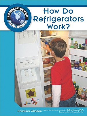 How Do Refrigerators Work? - Wilsdon, Christina, and Voege, Debra (Consultant editor)