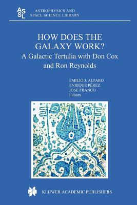 How does the Galaxy work?: A Galactic Tertulia with Don Cox and Ron Reynolds - Alfaro, Emilio J. (Editor), and Perez, Enrique (Editor), and Franco, Jose (Editor)