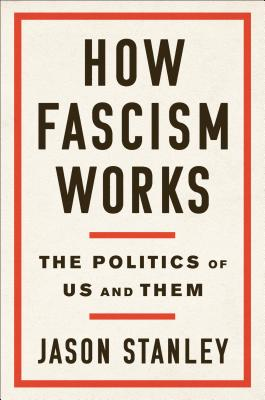How Fascism Works: The Politics of Us and Them - Stanley, Jason