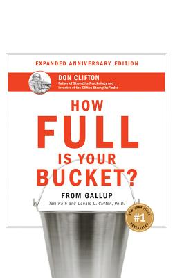 How Full Is Your Bucket? Anniversary Edition - Rath, Tom (Read by), and Clifton, Donald O, PH.D., PH D