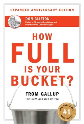 How Full Is Your Bucket?: Expanded Anniversary Edition - Rath, Tom, and Clifton, Donald O