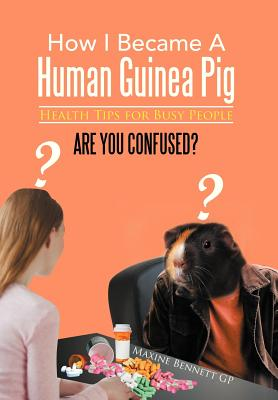 How I Became a Human Guinea Pig: Health Tips for Busy People -