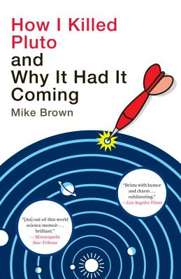How I Killed Pluto and Why It Had It Coming - Brown, Mike