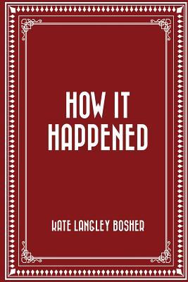 How It Happened - Bosher, Kate Langley