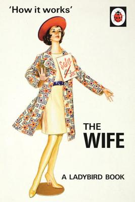 How it Works: The Wife - Hazeley, Jason, and Morris, Joel