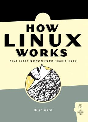 How Linux Works: What Every Superuser Should Know - Ward, Brian