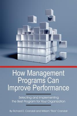 """How Management Programs Can Improve Organization Performance: Selecting and Implementing the Best Program for Your Organization - Crandall, Richard E (Editor), and Crandall, William """"Rick"""" (Editor)"""