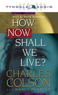 How Now Shall We Live - Colson, Charles W, and Pearcey, Nancy