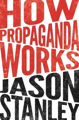 How Propaganda Works - Stanley, Jason