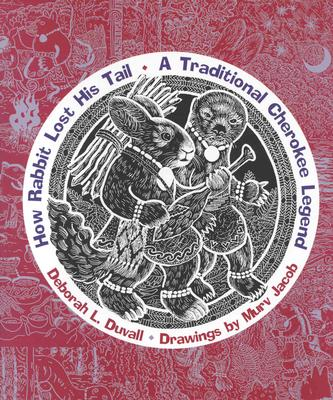 How Rabbit Lost His Tail: A Traditional Cherokee Legend - Duvall, Deborah L