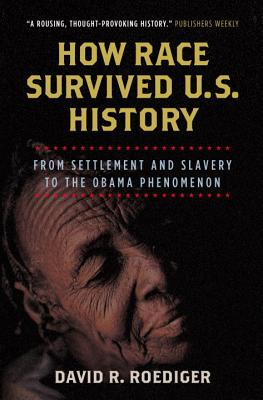 How Race Survived U.S. History: From Settlement and Slavery to the Obama Phenomenon - Roediger, David R
