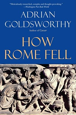 How Rome Fell: Death of a Superpower - Goldsworthy, Adrian