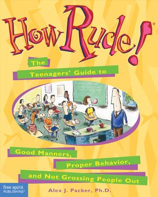 How Rude!: The Teenagers' Guide to Good Manners, Proper Behavior, and Not Grossing People Out - Packer, Alex, and Tolbert, Jeff (Illustrator)