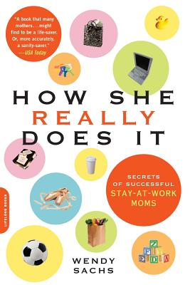 How She Really Does It: Secrets of Successful Stay-At-Work Moms - Sachs, Wendy