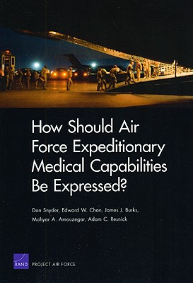How Should Air Force Expeditionary Medical Capabilities Be Expressed? - Snyder, Don, and Chan, Edward W, and Burks, James J