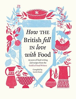 How the British fell in love with food - Esson, Lewis (Editor)