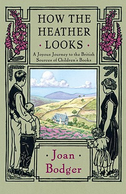 How the Heather Looks: A Joyous Journey to the British Sources of Children's Books - Bodger, Joan