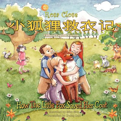 How the Little Fox Saved Her Coat: Chinese/English Version - Close, Rosa, and Dan, Zhang (Translated by)