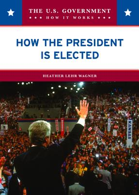 How the President Is Elected - Wagner, Heather Lehr, Dr.