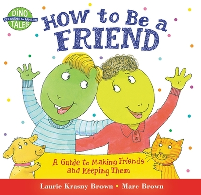 How to Be a Friend: A Guide to Making Friends and Keeping Them - Brown, Laurene Krasny, and Brown, Marc Tolon