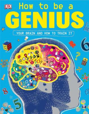How to Be a Genius - Woodward, John, and Hardman, David (Consultant editor), and Chambers, Phil (Consultant editor)