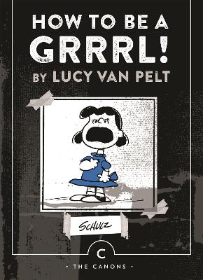 How to be a Grrrl: by Lucy van Pelt - Schulz, Charles M.