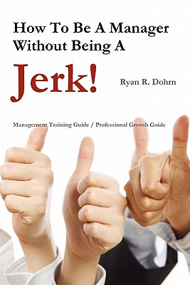 How to Be a Manager Without Being a Jerk - Dohrn, Ryan